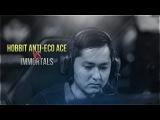 HObbit anti-eco ACE vs Immortals. PGL Major