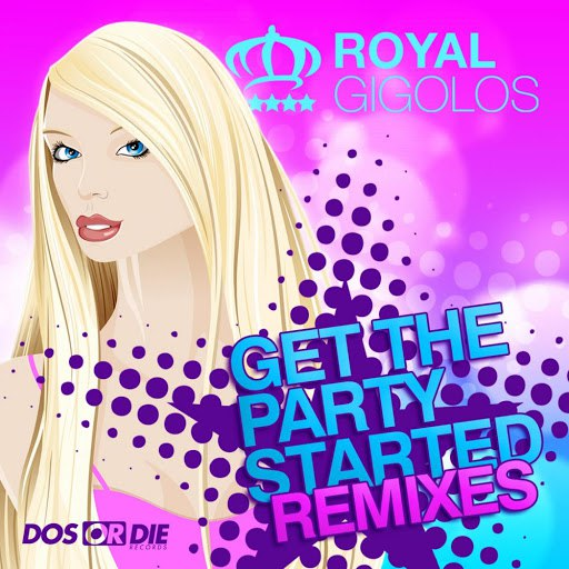 Royal Gigolos альбом Get the Party Started (Remixes)