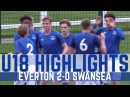 U18 HIGHLIGHTS EVERTON 2 0 SWANSEA