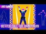 Better Call The Handyman - Just Dance 2018