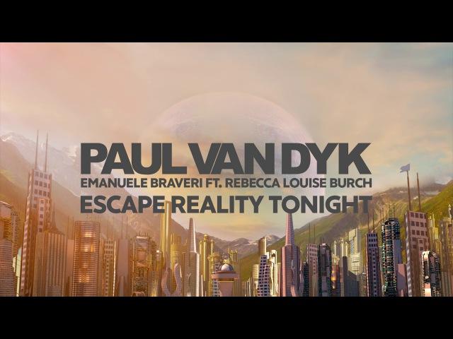 Paul van Dyk ft. Emanuele Braveri ft. Rebecca - Escape Reality Tonight (PvDs Great Escape Mix)