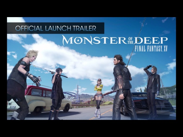 Monster of the Deep: Final Fantasy XV - Official Launch Trailer (with subs)