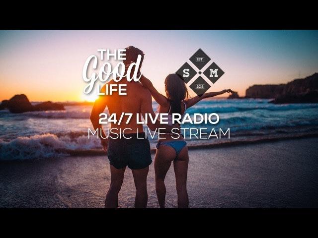 The Good Life Radio • 24/7 Music Live Stream   Deep Tropical House, Chill Music, EDM