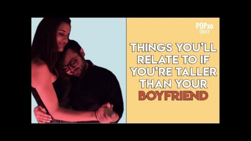 Things You'll Relate To If You're Taller Than Your Boyfriend - POPxo
