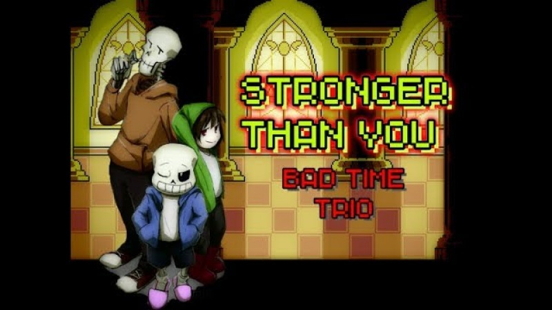 STONGER THAN YOU / BAD TIME TRIO / SANS (UT) PAPYRUS (US) CHARA (SS) /