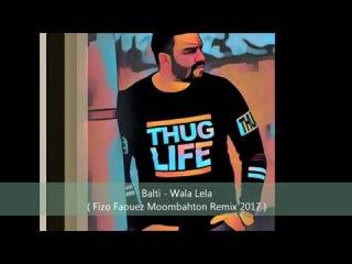 Balti - Wala Lela ( Fizo Faouez Moombahton Remix 2017 )