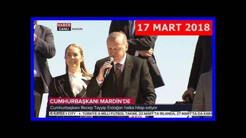 Cumhurbaşkanı Erdoğan Mardinde Halka Hitap Etti 17.3.2018