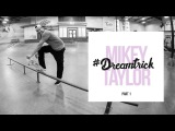 Mikey Taylor's #DreamTrick  Part 1