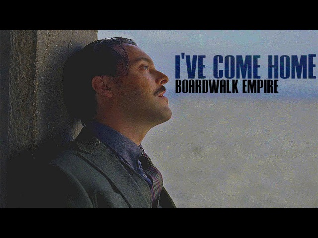 Boardwalk Empire || I've Come Home
