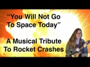 You Will Not Go To Space Today - A Musical Tribute To Rocket Crashes