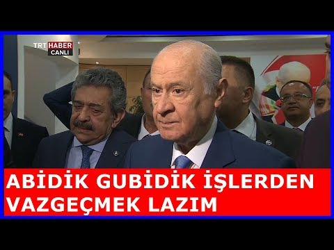MHP Lideri Bahçeli Abidik Gubidik İşlerden Vazgeçmek Lazım