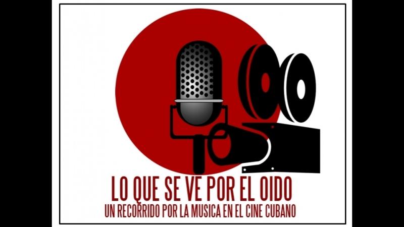 LO QUE SE VE POR EL OÍDO/59 ANIV. ICAIC MUSICA EN EL CINE CUBANO