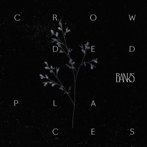 Banks альбом Crowded Places