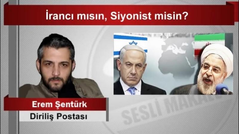 Erem Şentürk İrancı mısın, Siyonist misin