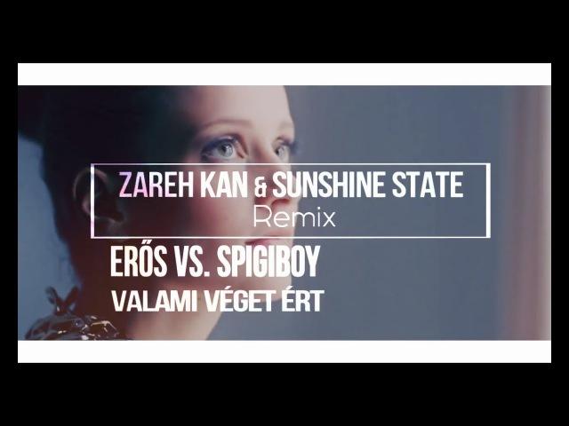 Erős vs. Spigiboy - Valami Véget Ért (Zareh Kan Sunshine State Remix) [2017] ( vidchelny) » Freewka.com - Смотреть онлайн в хорощем качестве