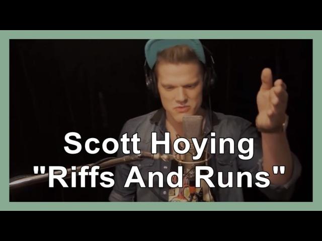 Scott Hoying's Riffs And Runs