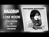 Natasha Baccardi - Lone Moon (Lisitsyn &amp Geonis Remix)(OUT NOW)