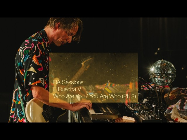 RA Sessions: E Ruscha V - Who Are You / You Are Who (Pt. 2) | Resident Advisor