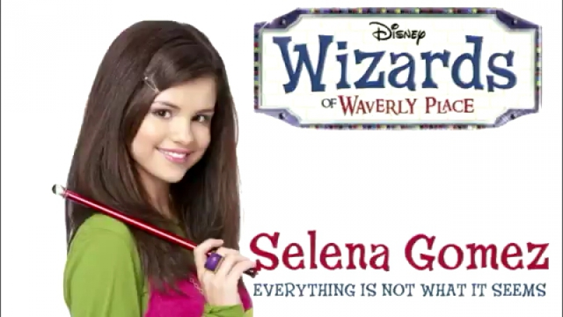 Selena Gomez - Everything Is Not What It Seems [FULL] (Wizards of Waverly Place Season 4 theme song)