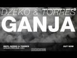 MOTi, Dzeko &amp Torres - Ganja (Original Mix)