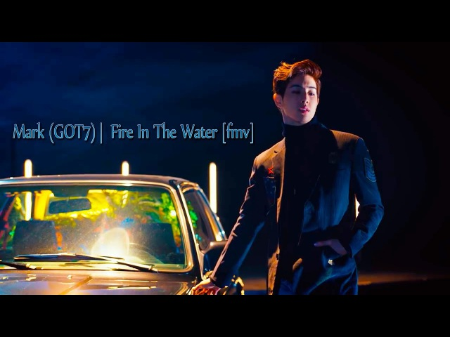 Mark Tuan (GOT7) | Fire In The Water [fmv]