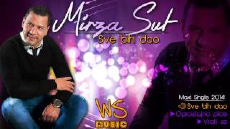 Mirza Sut - Sve bih dao (2013/14)