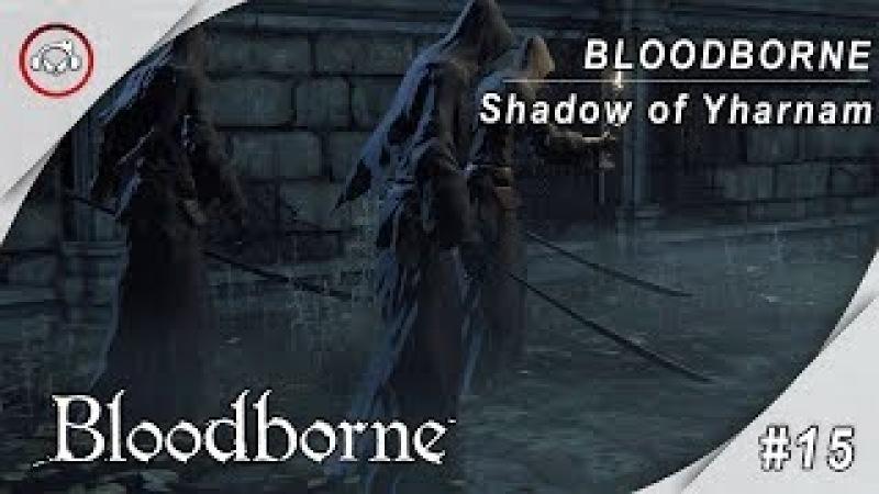 BLOODBORNE, SHADOW OF YHAMAM, 3 MONGES NINJAS? 15 GAMEPLAY @1080p (30ᶠᵖˢ) FULL HD ✔ PT-BR