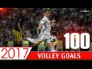 ⚽ BEST 100 VOLLEY GOALS 2017 • MOST POWERFUL VOLLEY GOALS • HD 1080p