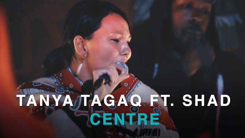 Tanya Tagaq Ft. Shad | Centre