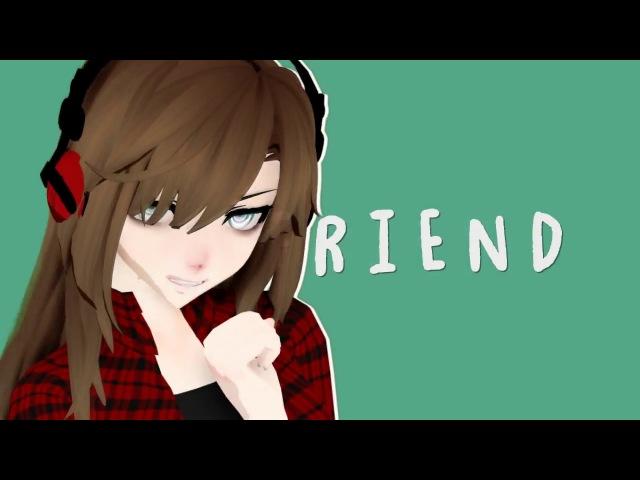 【MMD× Dantekris】FRIENDS {подарок для Dantekris TIME SHOW ツ }