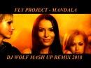 FLY PROJECT MANDALA DJ WOLF MASH UP REMIX 2018