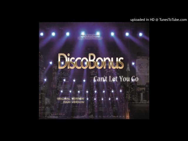 DiscoBonus - Can't Let You Go (Maxi Version) [Italo Disco 2018]