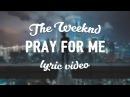 The Weeknd Kendrick Lamar Pray For Me Lyric Video