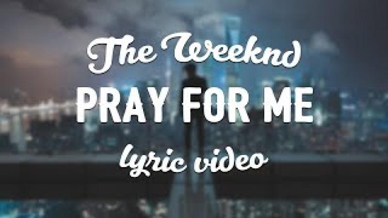 The Weeknd Kendrick Lamar - Pray For Me (Lyric Video)