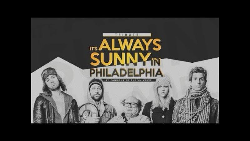 It's Always Sunny In Philadelphia [Tribute]