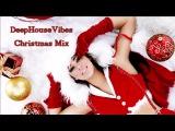 Deep House Vibes Christmas (mini)Mix # Merry Christmas &amp Happy New Year #