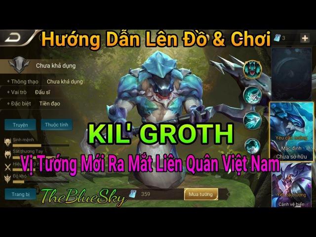 Kil' Groth vị tướng mới ra mắt Liên Quân Việt Nam