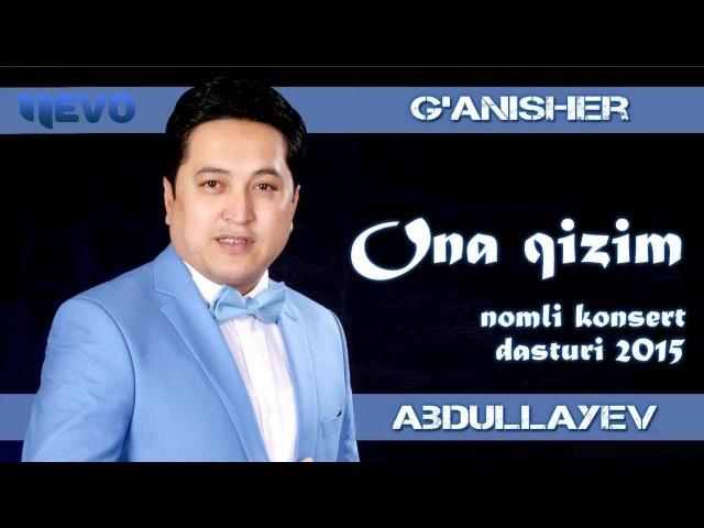 Ganisher Abdullayev - Ona qizim nomli konsert dasturi 2015
