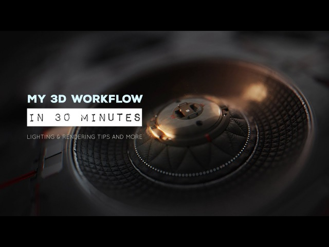 My 3D Workflow in 30 Minutes - Lighting and Rendering Tips (and More)