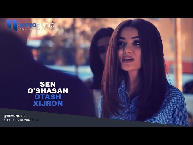 Otash Xijron - Sen o'shasan   Оташ Хижрон - Сен ушасан