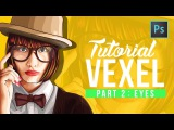 [ Photoshop tutorial ] Vector Vexel Potrait - Part 2 EYES