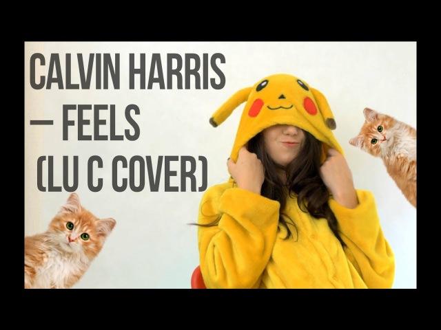 Calvin Harris - Feels (Lu C cover)