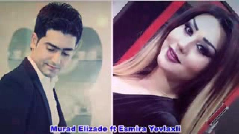 Murad Elizade Ft Esmira Yevlaxli Gel Barisaq Kus
