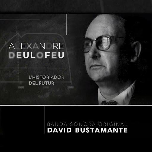 David Bustamante альбом Alexandre Deulofeu: L'historiador Del Futur (Banda Sonora Original)