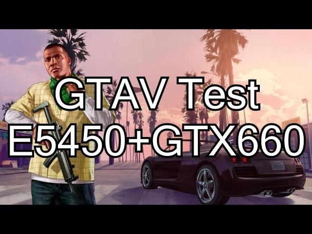 GTAV Xeon E5450 3,6GHzGTX660