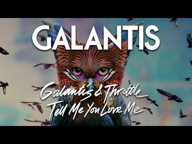 Galantis Throttle - Tell Me You Love Me (Official Audio)