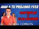 Ama a tu Projimo 1958 Mario Moreno Cantinflas y Elsa Aguirre Pelicula Completa