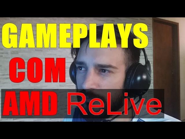 GAMEPLAYS COM O AMD ReLive - MAIS INFORMAÇÕES NA DESCRIÇÃO