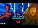 Nachle Na Full Audio DIL JUUNGLEE Guru Randhawa Neeti M Taapsee P Saqib Saleem Jackky Bhagnani