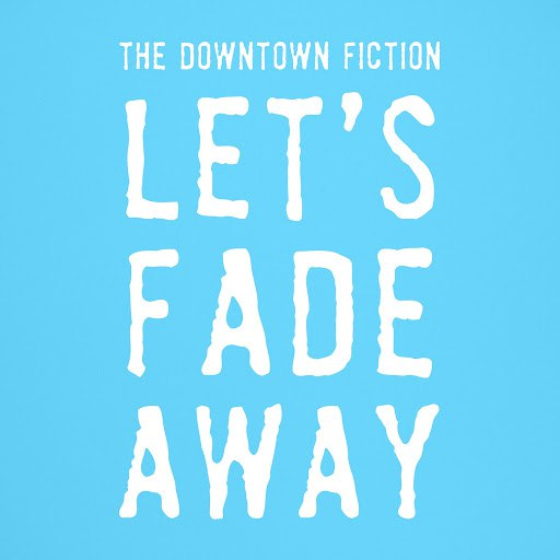 The Downtown Fiction альбом Let's Fade Away